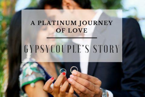 A Platinum Journey of Love | Gypsycouple's Story