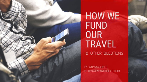 HOW WE FUND OUR TRAVEL | GYPSYCOUPLE | TIPS & TRICKS