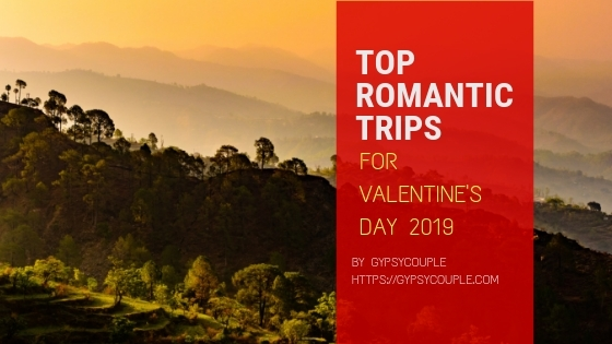 TOP ROMANTIC VALENTINE'S DAY TRIP FOR 2019